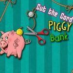 Lower the Twine – Piggy Financial institution